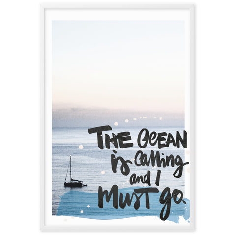 "Gerahmtes Poster ""THE OCEAN IS CALLING AND I MUST GO"""