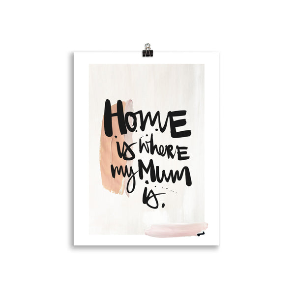 "Kunstdruck ""HOME IS WHERE MY MOM IS"""