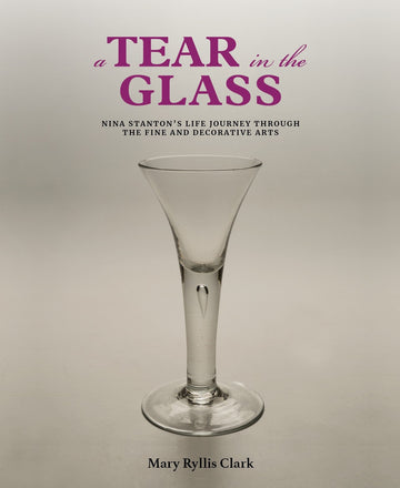 Book: A Tear in the Glass: Nina Stanton's life journey through the fine and decorative arts by Mary Ryllis Clark