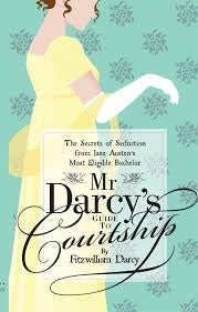 Book: Mr Darcy's Guide To Courtship: The Secrets of Seduction from Jane Austen's Most Eligible Bachelor