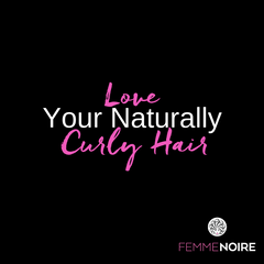 Love Your Naturally Curly Hair - FEMMENOIRE