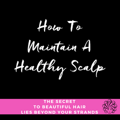 How To Maintain A Healthy Scalp - Femme Noire