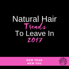Natural Hair Trends 2017