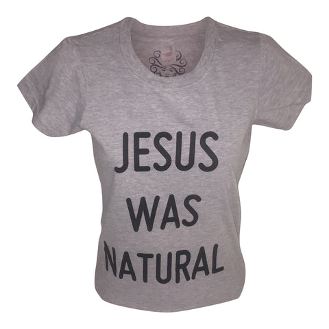 JESUS WAS NATURAL Tee