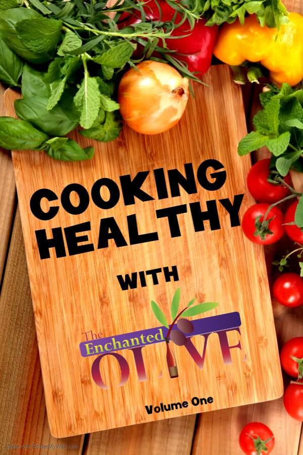 Cooking Healthy with The Enchanted Olive Cookbook (Ebook) - Enchanted Olive Oil