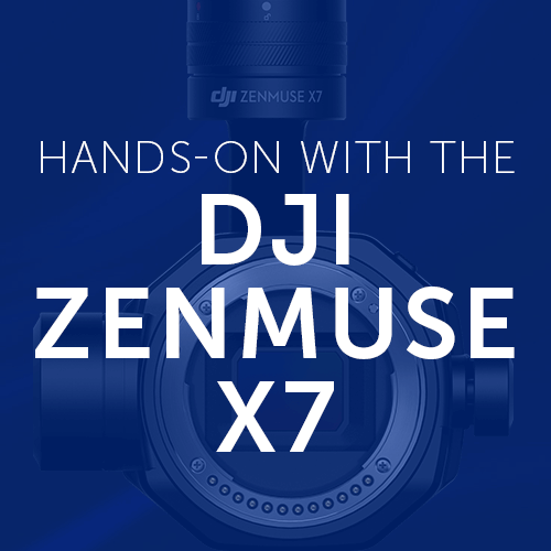 Hands-On With the DJI Zenmuse X7