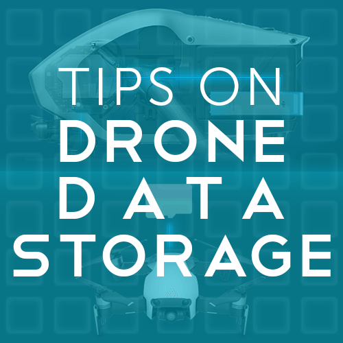 Tips on Drone Data Storage