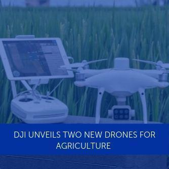 DJI Airworks 2019: DJI Launches Two New Drones for Agriculture