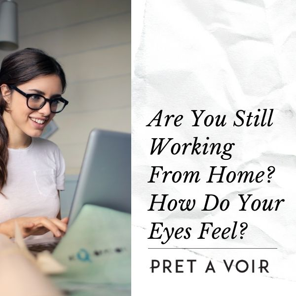 Are You Still Working From Home? How Do Your Eyes Feel?