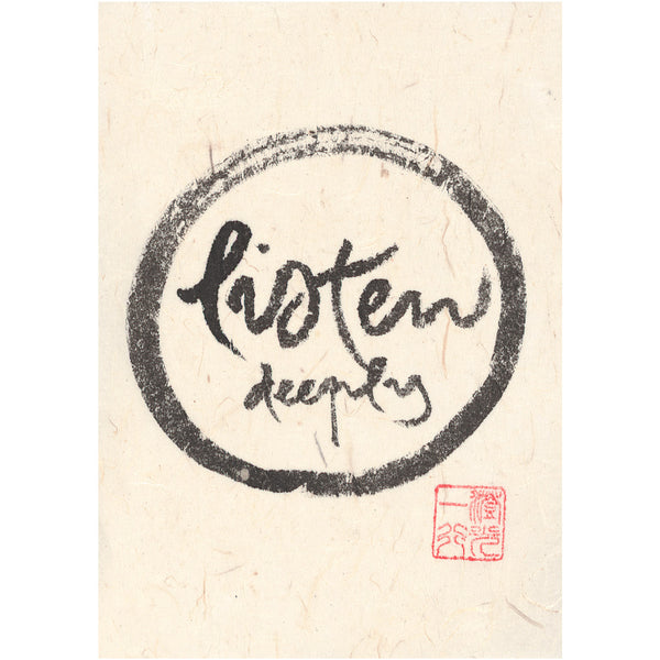 """Listen deeply"" print - Thich Nhat Hanh"