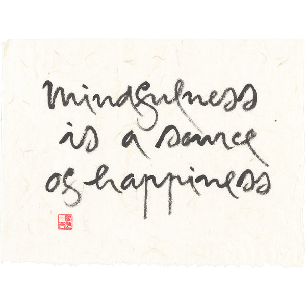 """Mindfulness is a source of happiness"" print - Thich Nhat Hanh"