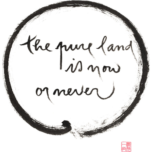 """The pure land is now or never"" print - Thich Nhat Hanh"