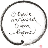 """I have arrived I am home"" print - Thich Nhat Hanh"