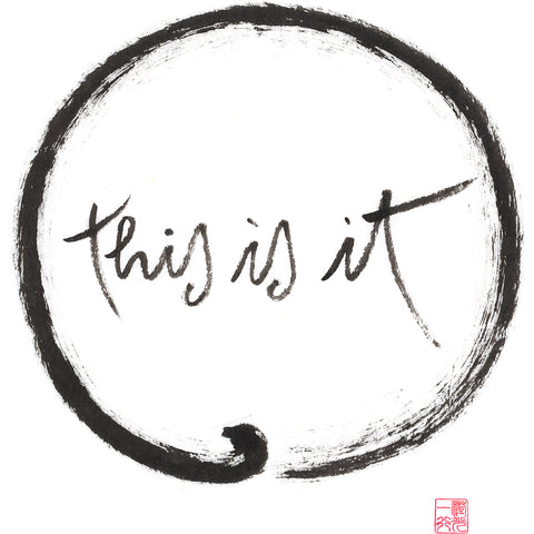 """This is it"" print - Thich Nhat Hanh"