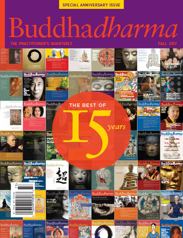 Buddhadharma - The Practitioner's Quarterly - Fall 2017, 15th Anniversary Issue