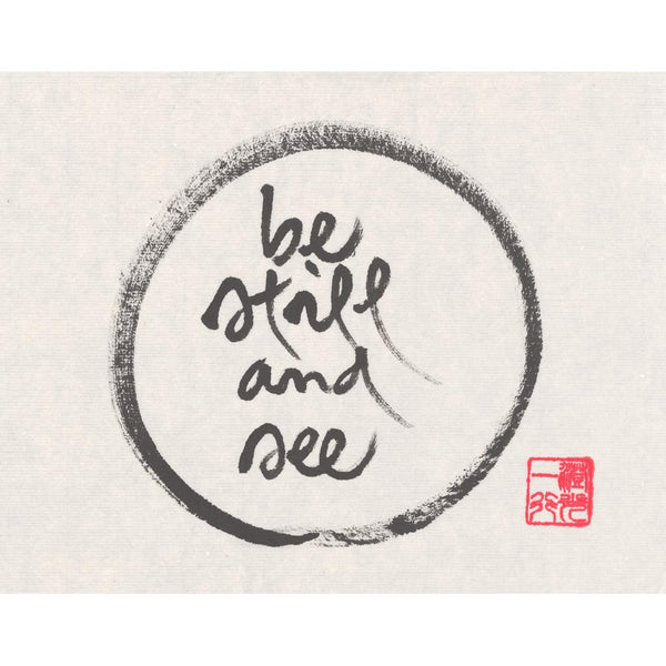 """Be still and see"" print - Thich Nhat Hanh"