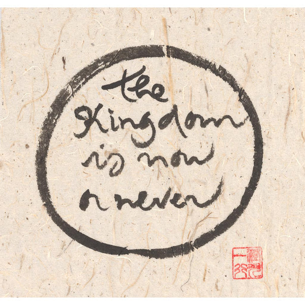 """The kingdom is now or never"" print - Thich Nhat Hanh"