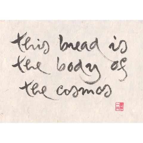 """This bread is the body of the cosmos"" print - Thich Nhat Hanh"