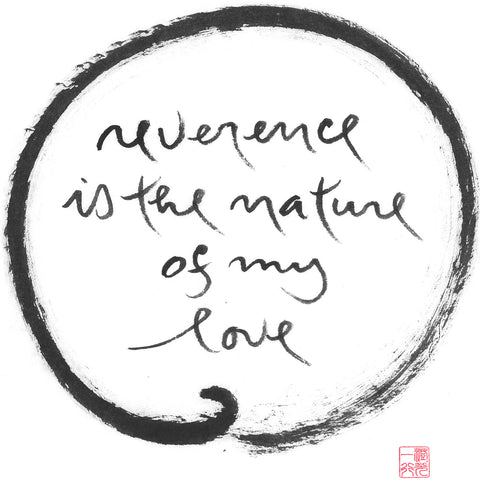 """Reverence is the nature of my love"" print - Thich Nhat Hanh"