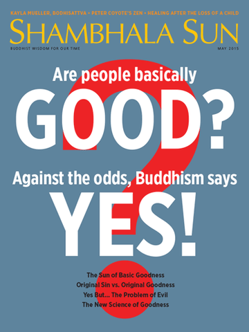 May 2015 - Are people basically GOOD? Against the odds, Buddhism says YES!