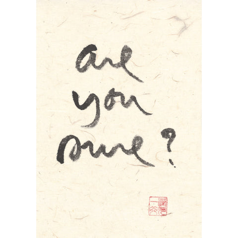 """Are you sure?"" print - Thich Nhat Hanh"