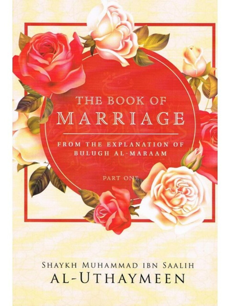 The Book Of Marriage From The Explanation Of Bulugh Al-Maraam (Part One) (Paper/Back)