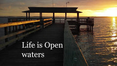 Life is open waters