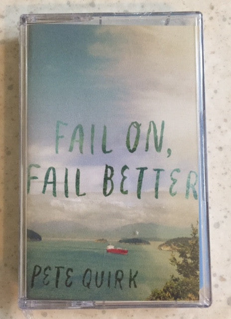 "Pete Quirk~ ""Fail On, Fail Better""  Cassette"