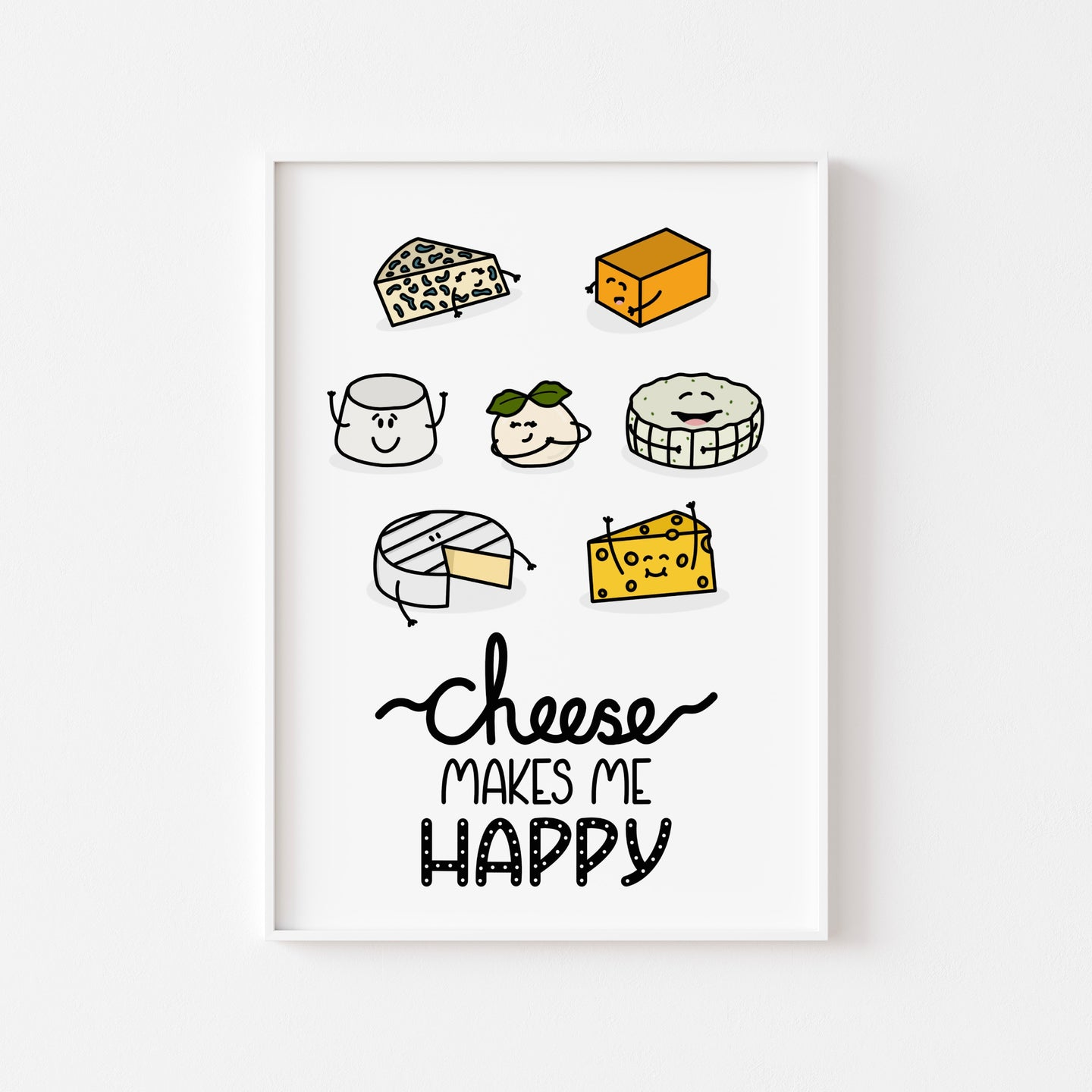 A photograph of our Cheese Makes Me Happy print on a white wall in a white frame - The illustration includes seven cheeses and reads 'cheese makes me happy' in hand lettering. The cheeses all have cute little faces and arms and are (clockwise from top left) Stilton, Red Leicester, Halloumi, Emmental, Camembert, Ricotta, with a mozzarella in the centre wearing a hat made from mint leaves.