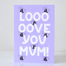 Load image into Gallery viewer, Mother's Day Card - Loooove You Mum! (multiple colour options available)