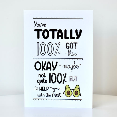 Greetings card featuring an illustration of a two avocados with their arms around each other, and handwritten text that reads 'you've totally 100% got this, okay maybe not quite 100% but I'll help you with the rest', by Lulibell Studio.