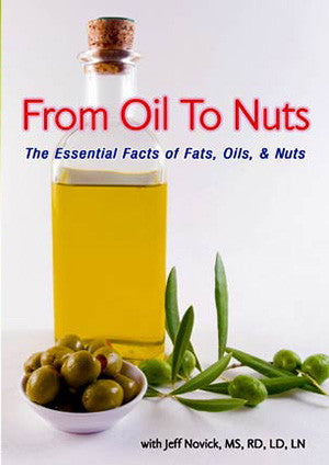 From Oils to Nuts - Jeff Novick, RD