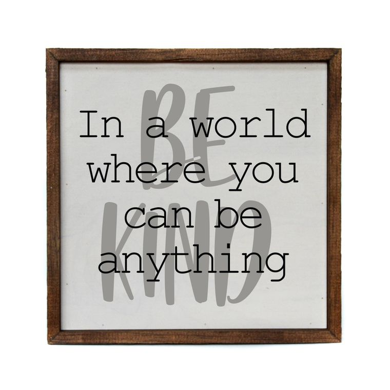 Rustic Wall Art - 10x10 In A World Where You Can Be Anything Be Kind - CW028 -  Christmas Club Store