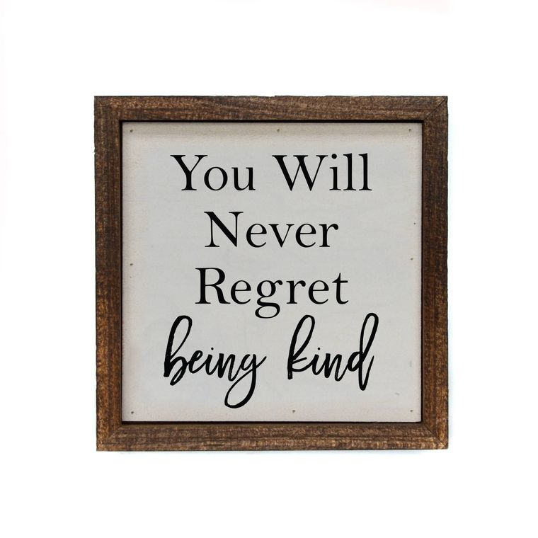 6x6 You Will Never Regret Being Kind Small Sign -  Christmas Club Store