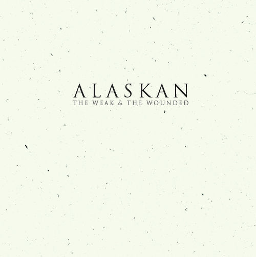 Alaskan - The Weak & The Wounded