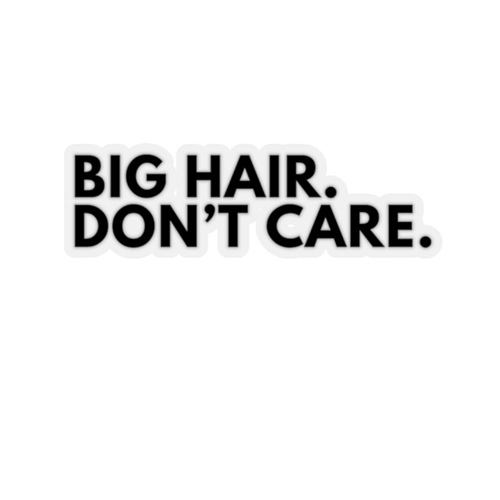 Big Hair Don't Care Natural Hair Naturalista Big Chop Kiss-Cut Stickers