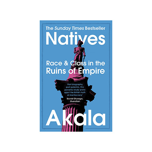 Image of Natives: Race & Class in the Ruins of Empire by Akala