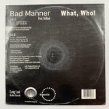 "Bad Manner Featuring Sirreal - What, Who! (12"") M-/G"