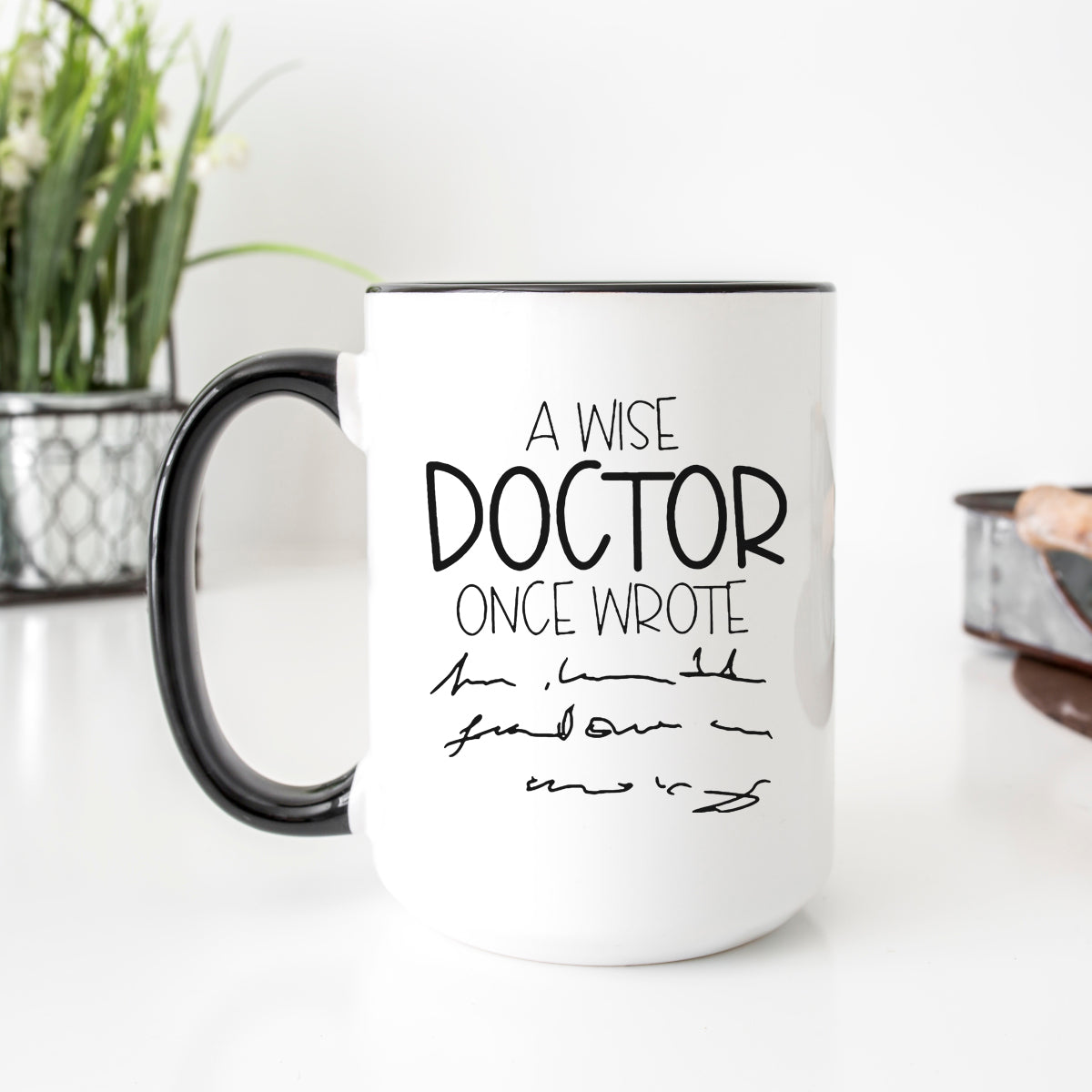 A Wise Doctor Once Wrote Mug