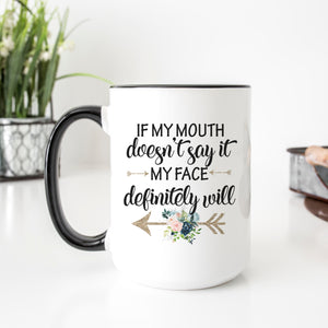 If My Mouth Doesn't Say It Mug