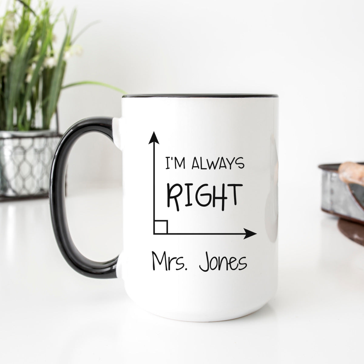 I'm Always Right Math Teacher Mug