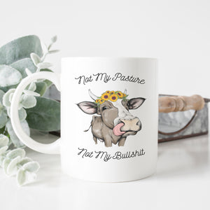 Not My Pasture Not My Bullshit Mug