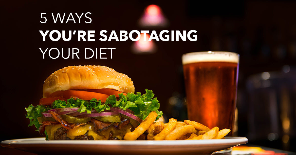5 ways you're sabotaging your diet