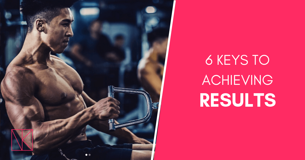 6 Keys To Achieving a Result