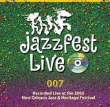 007 - Live at 2005 New Orleans Jazz & Heritage Festival