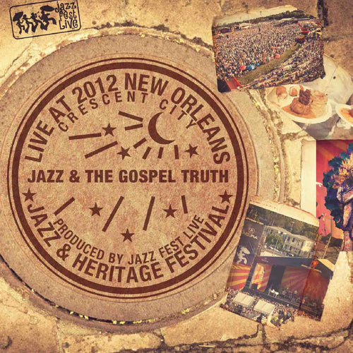 Jazz & The Gospel Truth - Live at 2012 New Orleans Jazz & Heritage Festival
