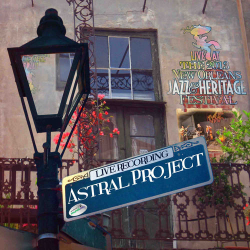 Astral Project - Live at 2013 New Orleans Jazz & Heritage Festival