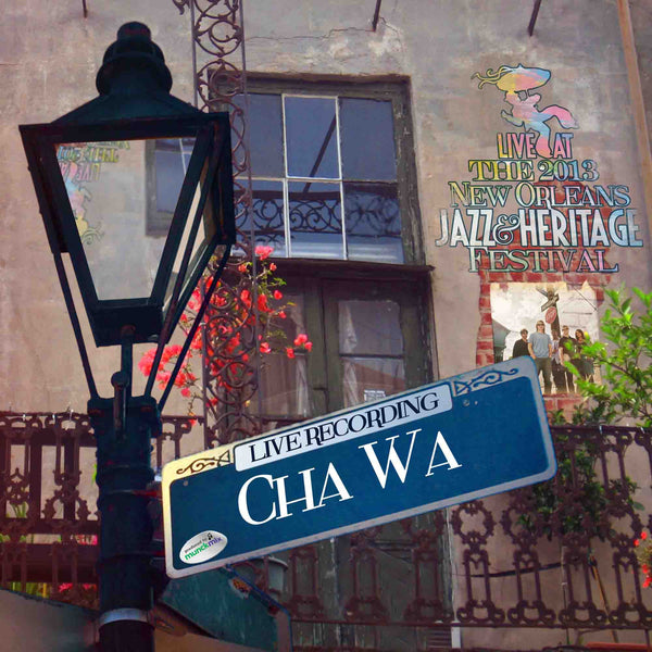 Cha Wa - Live at 2013 New Orleans Jazz & Heritage Festival
