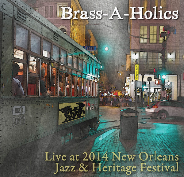 Brass-A-Holics - Live at 2014 New Orleans Jazz & Heritage Festival