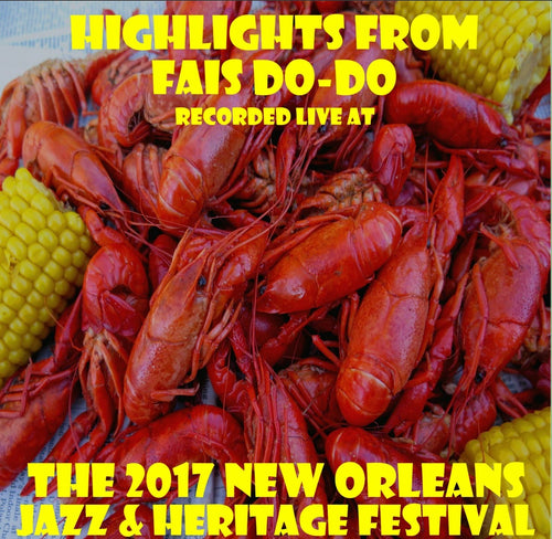Holiday Savings! - Highlights From Fais Do-Do: Live at 2017 New Orleans Jazz & Heritage Festival